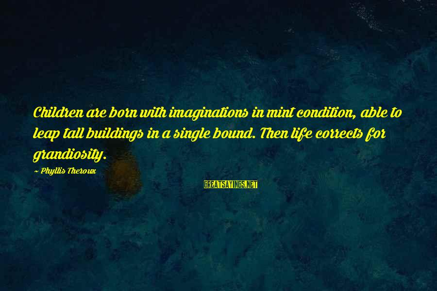 Phyllis Theroux Sayings By Phyllis Theroux: Children are born with imaginations in mint condition, able to leap tall buildings in a