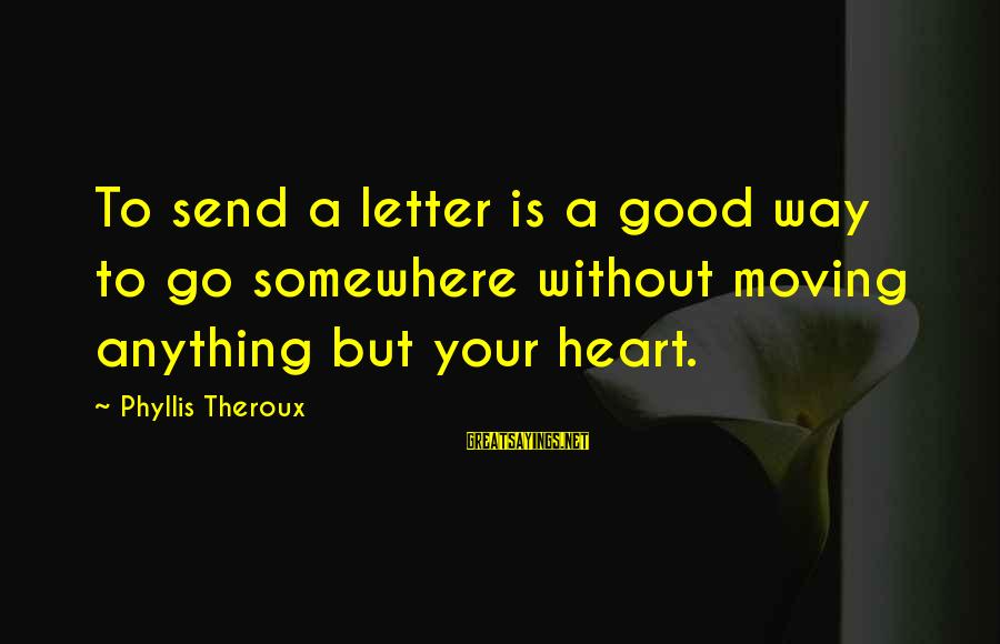 Phyllis Theroux Sayings By Phyllis Theroux: To send a letter is a good way to go somewhere without moving anything but