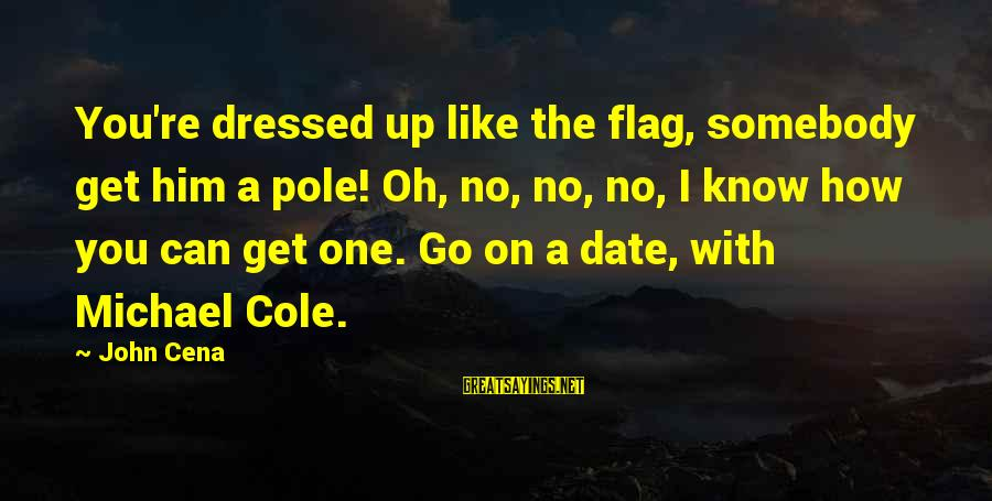 Phyllis Tickle Sayings By John Cena: You're dressed up like the flag, somebody get him a pole! Oh, no, no, no,
