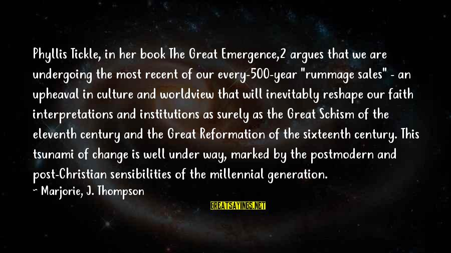 Phyllis Tickle Sayings By Marjorie, J. Thompson: Phyllis Tickle, in her book The Great Emergence,2 argues that we are undergoing the most