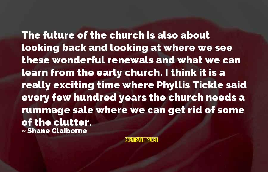 Phyllis Tickle Sayings By Shane Claiborne: The future of the church is also about looking back and looking at where we