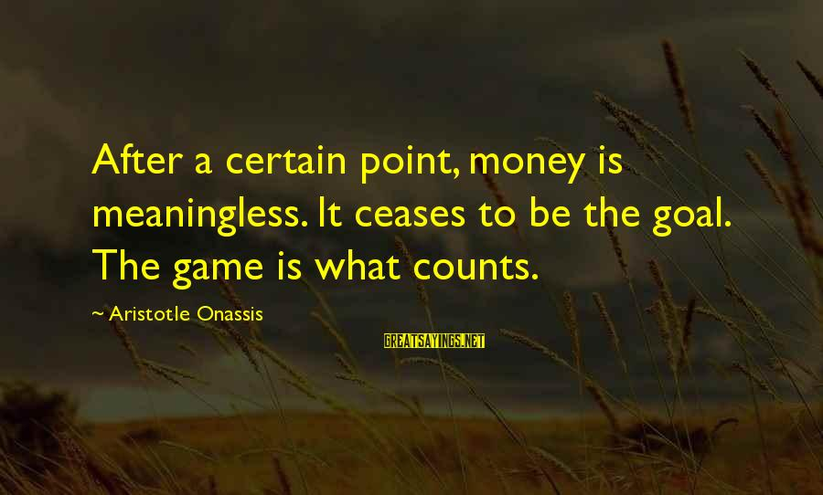 Physical Aggression Sayings By Aristotle Onassis: After a certain point, money is meaningless. It ceases to be the goal. The game