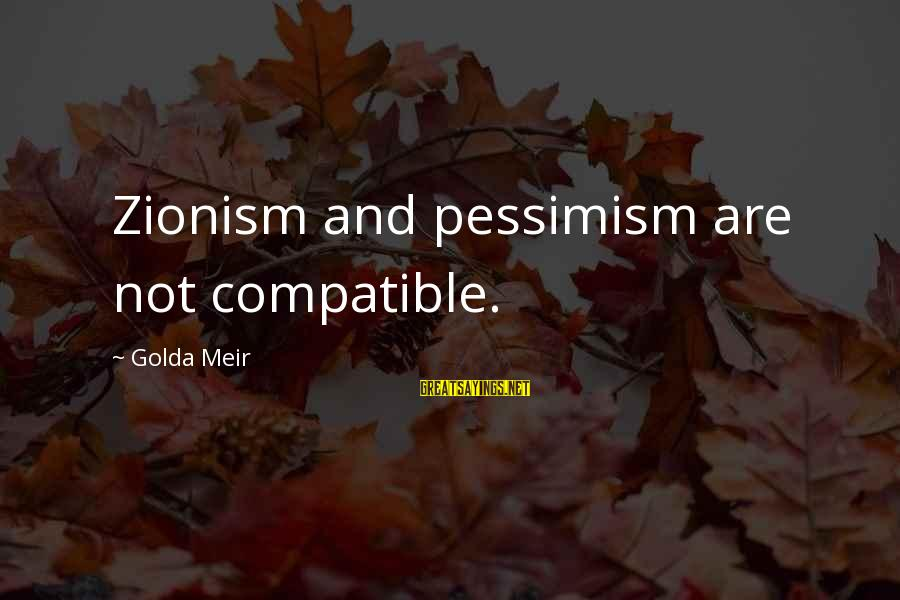Physical Aggression Sayings By Golda Meir: Zionism and pessimism are not compatible.
