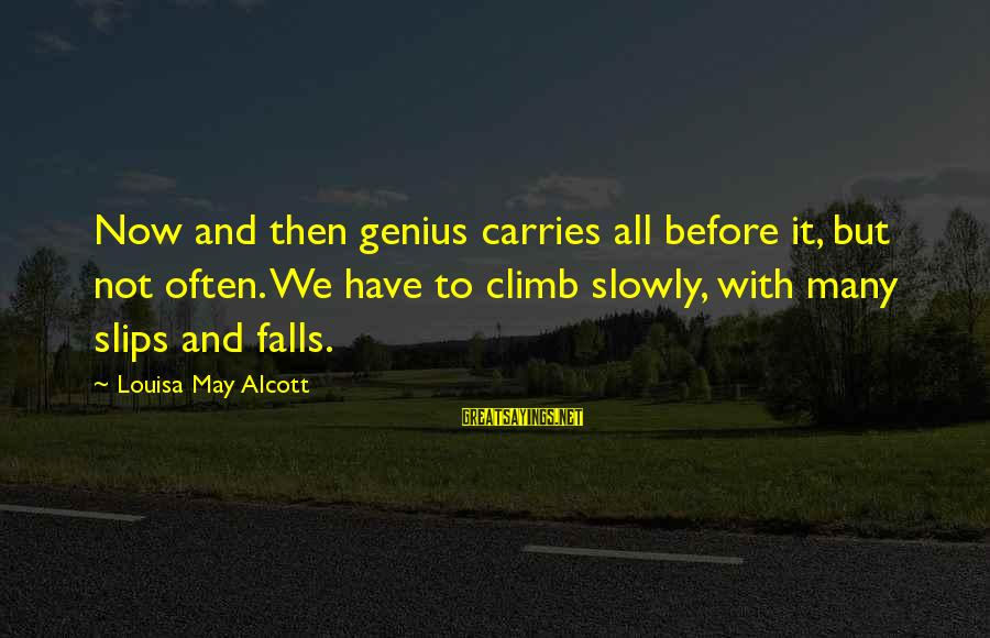 Physical Aggression Sayings By Louisa May Alcott: Now and then genius carries all before it, but not often. We have to climb