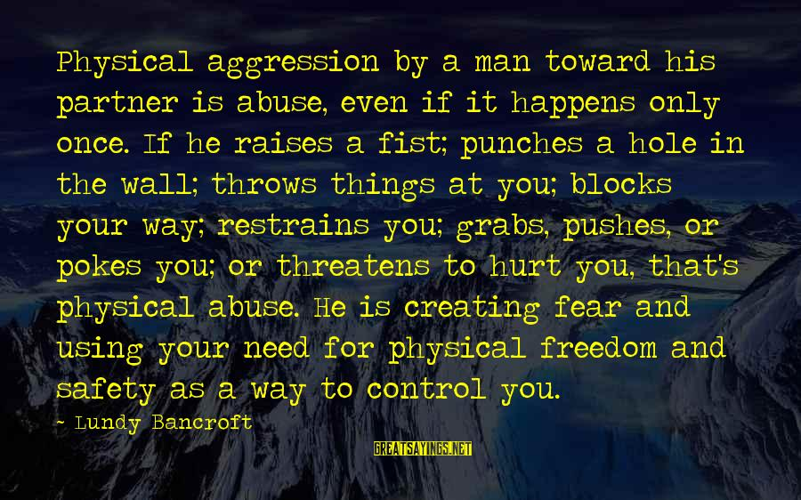 Physical Aggression Sayings By Lundy Bancroft: Physical aggression by a man toward his partner is abuse, even if it happens only