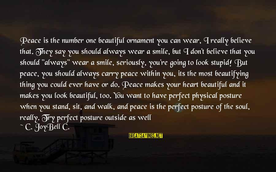 Physical And Inner Beauty Sayings By C. JoyBell C.: Peace is the number one beautiful ornament you can wear, I really believe that. They