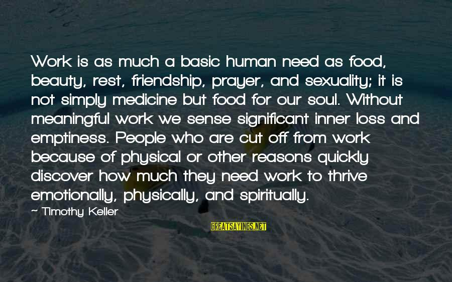 Physical And Inner Beauty Sayings By Timothy Keller: Work is as much a basic human need as food, beauty, rest, friendship, prayer, and
