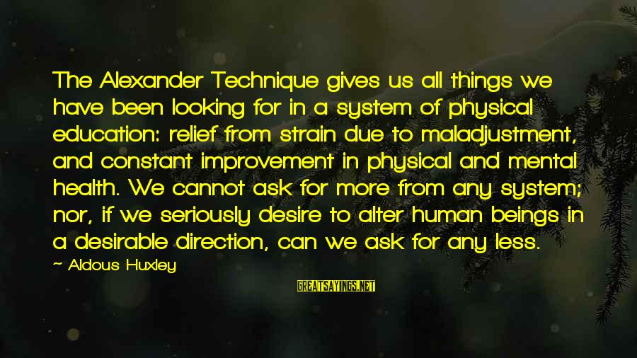 Physical Education And Health Sayings By Aldous Huxley: The Alexander Technique gives us all things we have been looking for in a system