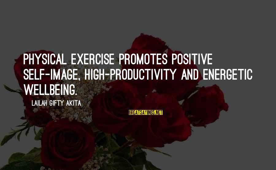 Physical Education And Health Sayings By Lailah Gifty Akita: Physical exercise promotes positive self-image, high-productivity and energetic wellbeing.