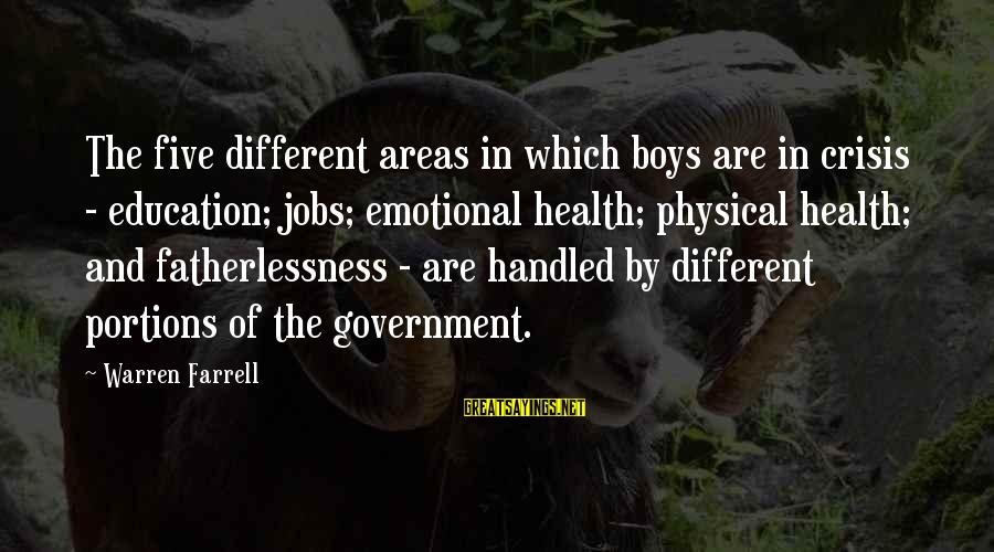 Physical Education And Health Sayings By Warren Farrell: The five different areas in which boys are in crisis - education; jobs; emotional health;