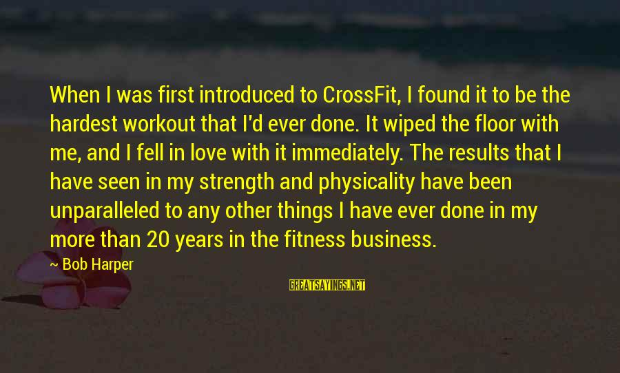 Physicality Sayings By Bob Harper: When I was first introduced to CrossFit, I found it to be the hardest workout