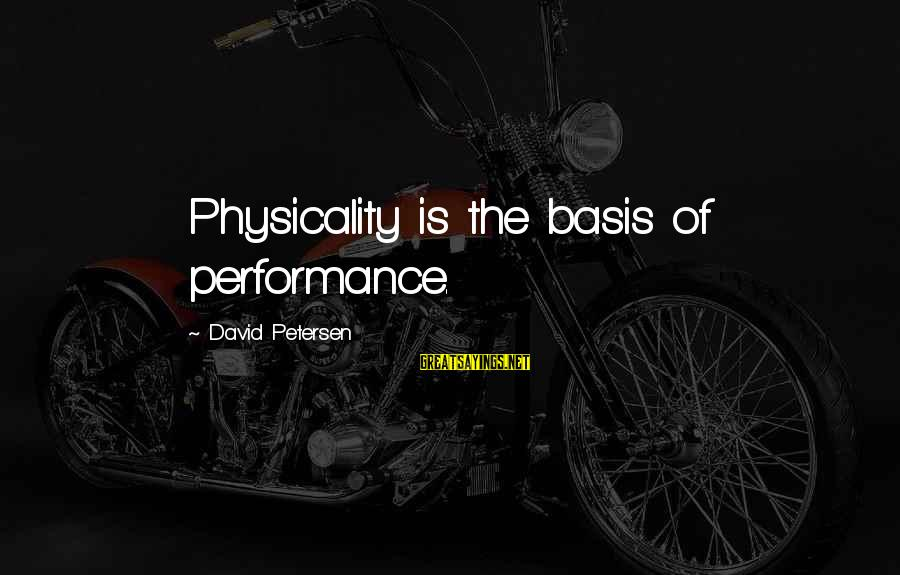 Physicality Sayings By David Petersen: Physicality is the basis of performance.