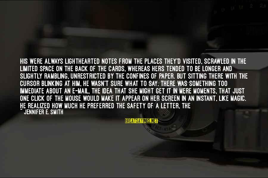Physicality Sayings By Jennifer E. Smith: His were always lighthearted notes from the places they'd visited, scrawled in the limited space