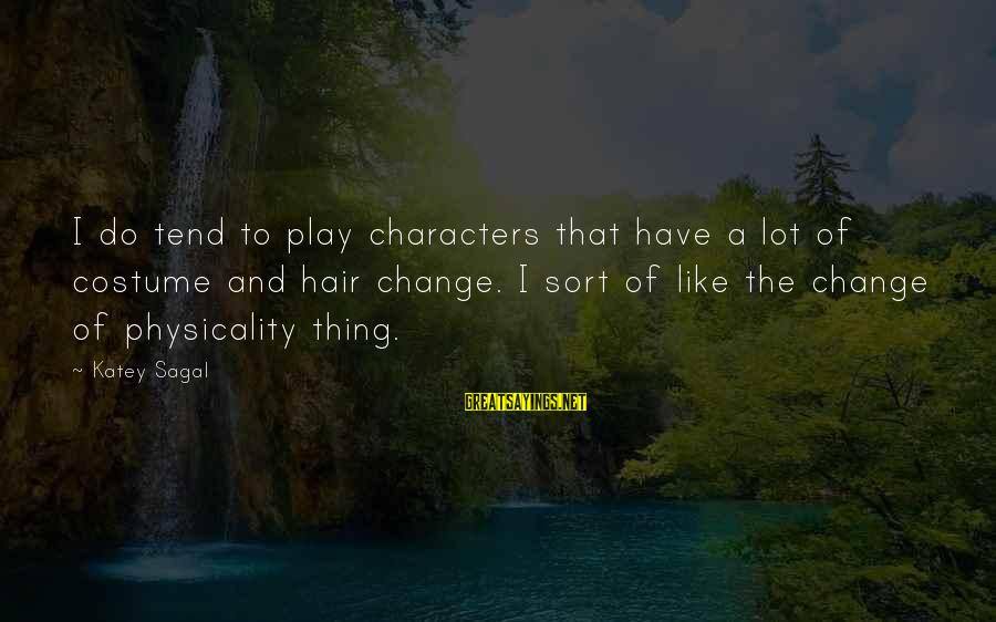 Physicality Sayings By Katey Sagal: I do tend to play characters that have a lot of costume and hair change.