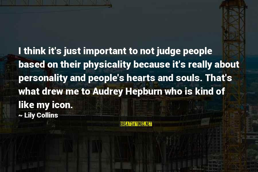 Physicality Sayings By Lily Collins: I think it's just important to not judge people based on their physicality because it's