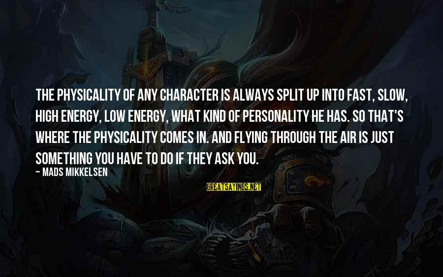 Physicality Sayings By Mads Mikkelsen: The physicality of any character is always split up into fast, slow, high energy, low