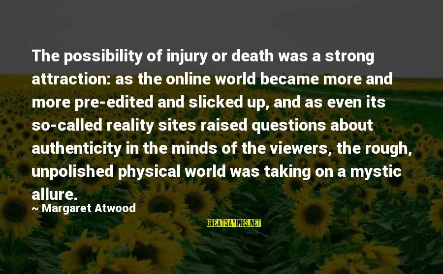 Physicality Sayings By Margaret Atwood: The possibility of injury or death was a strong attraction: as the online world became