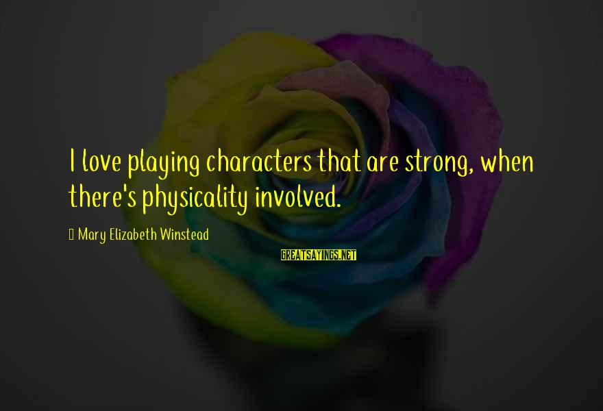Physicality Sayings By Mary Elizabeth Winstead: I love playing characters that are strong, when there's physicality involved.
