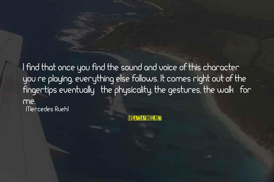Physicality Sayings By Mercedes Ruehl: I find that once you find the sound and voice of this character you're playing,