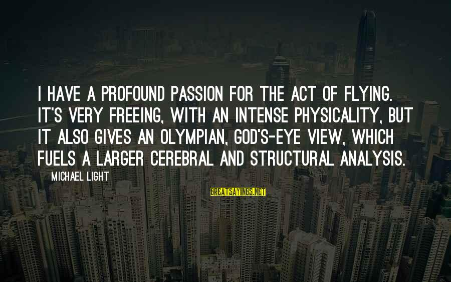 Physicality Sayings By Michael Light: I have a profound passion for the act of flying. It's very freeing, with an