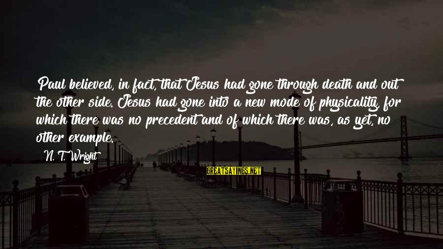 Physicality Sayings By N. T. Wright: Paul believed, in fact, that Jesus had gone through death and out the other side.