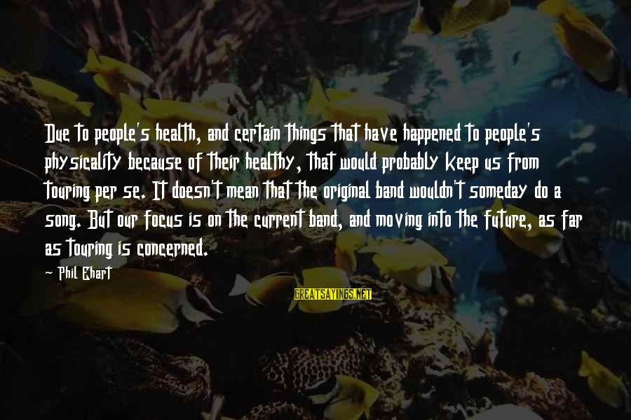 Physicality Sayings By Phil Ehart: Due to people's health, and certain things that have happened to people's physicality because of