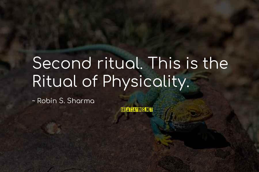 Physicality Sayings By Robin S. Sharma: Second ritual. This is the Ritual of Physicality.
