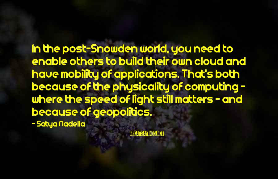 Physicality Sayings By Satya Nadella: In the post-Snowden world, you need to enable others to build their own cloud and