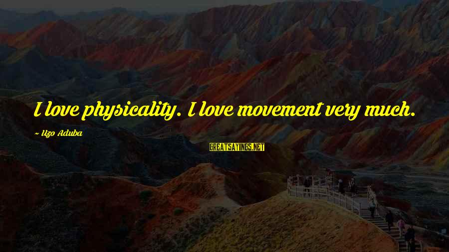 Physicality Sayings By Uzo Aduba: I love physicality. I love movement very much.