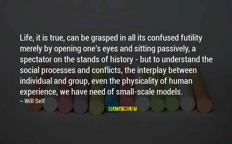 Physicality Sayings By Will Self: Life, it is true, can be grasped in all its confused futility merely by opening
