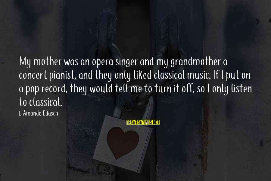 Pianist Sayings By Amanda Eliasch: My mother was an opera singer and my grandmother a concert pianist, and they only