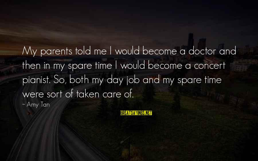 Pianist Sayings By Amy Tan: My parents told me I would become a doctor and then in my spare time