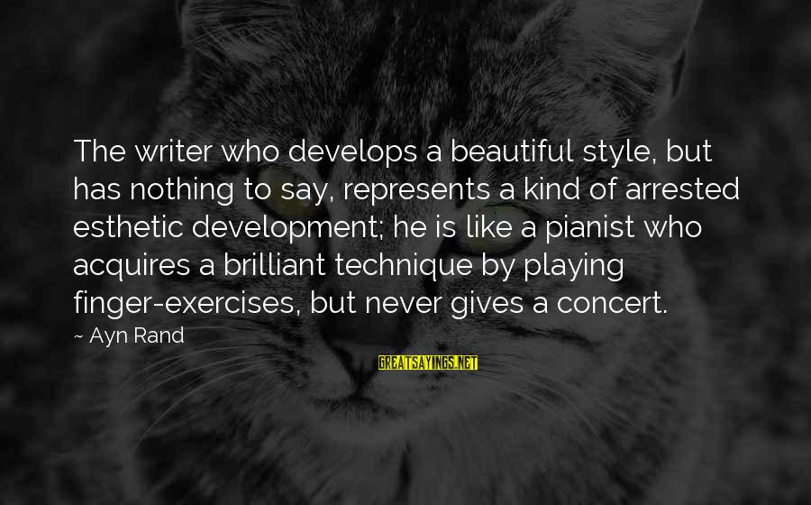 Pianist Sayings By Ayn Rand: The writer who develops a beautiful style, but has nothing to say, represents a kind