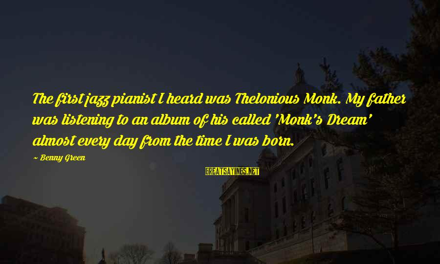 Pianist Sayings By Benny Green: The first jazz pianist I heard was Thelonious Monk. My father was listening to an