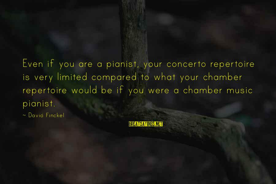Pianist Sayings By David Finckel: Even if you are a pianist, your concerto repertoire is very limited compared to what