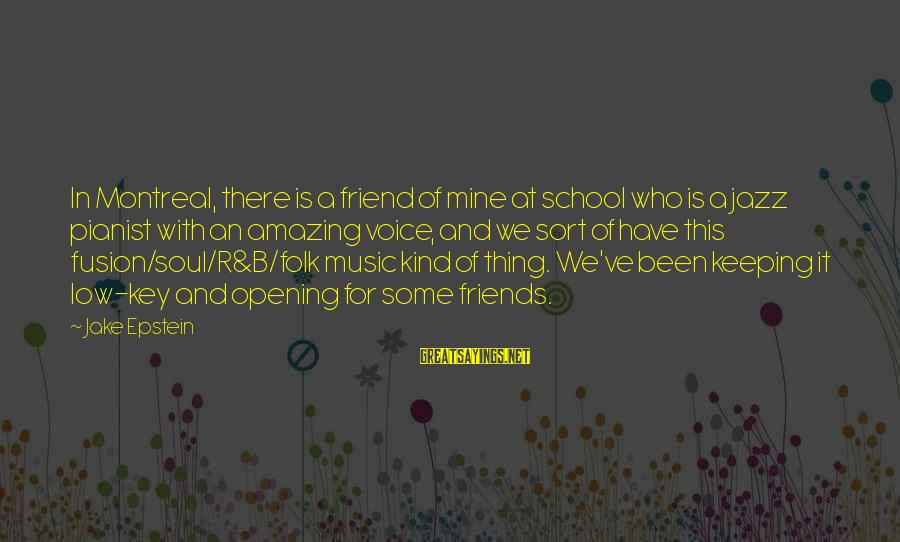 Pianist Sayings By Jake Epstein: In Montreal, there is a friend of mine at school who is a jazz pianist