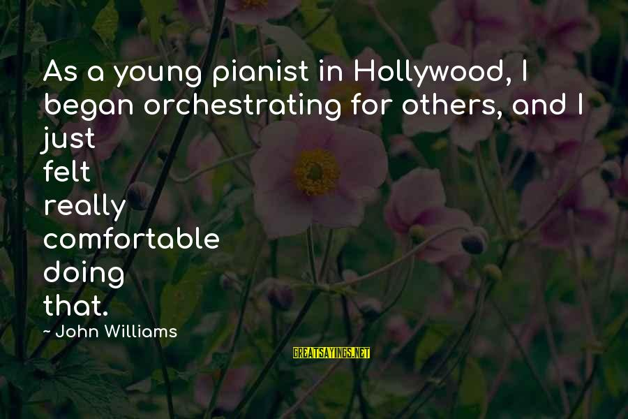 Pianist Sayings By John Williams: As a young pianist in Hollywood, I began orchestrating for others, and I just felt