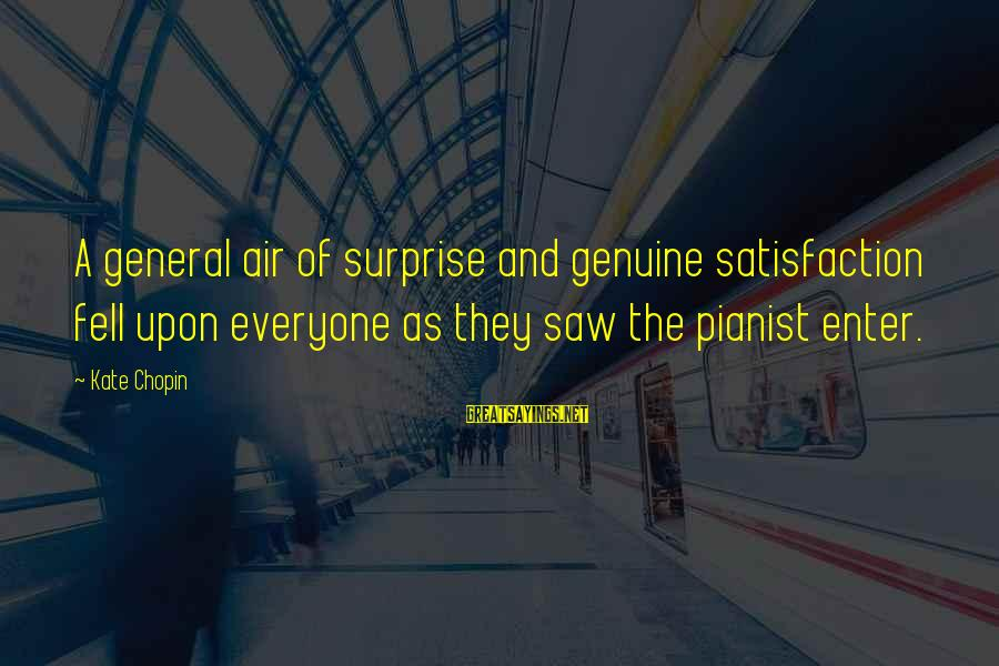 Pianist Sayings By Kate Chopin: A general air of surprise and genuine satisfaction fell upon everyone as they saw the