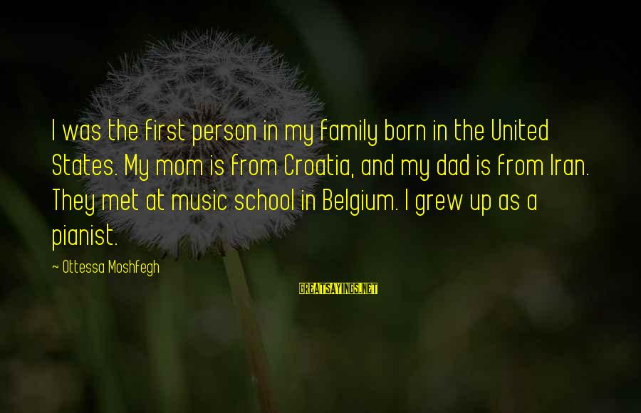 Pianist Sayings By Ottessa Moshfegh: I was the first person in my family born in the United States. My mom