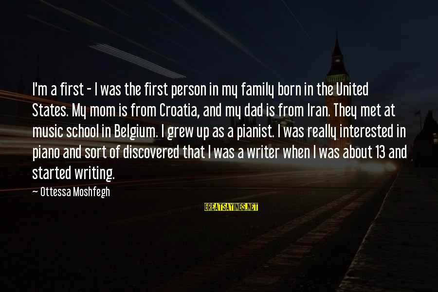 Pianist Sayings By Ottessa Moshfegh: I'm a first - I was the first person in my family born in the