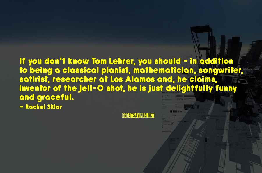 Pianist Sayings By Rachel Sklar: If you don't know Tom Lehrer, you should - in addition to being a classical