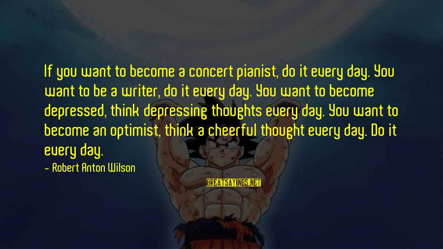 Pianist Sayings By Robert Anton Wilson: If you want to become a concert pianist, do it every day. You want to