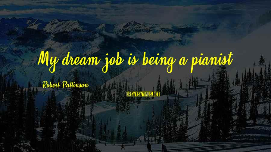 Pianist Sayings By Robert Pattinson: My dream job is being a pianist
