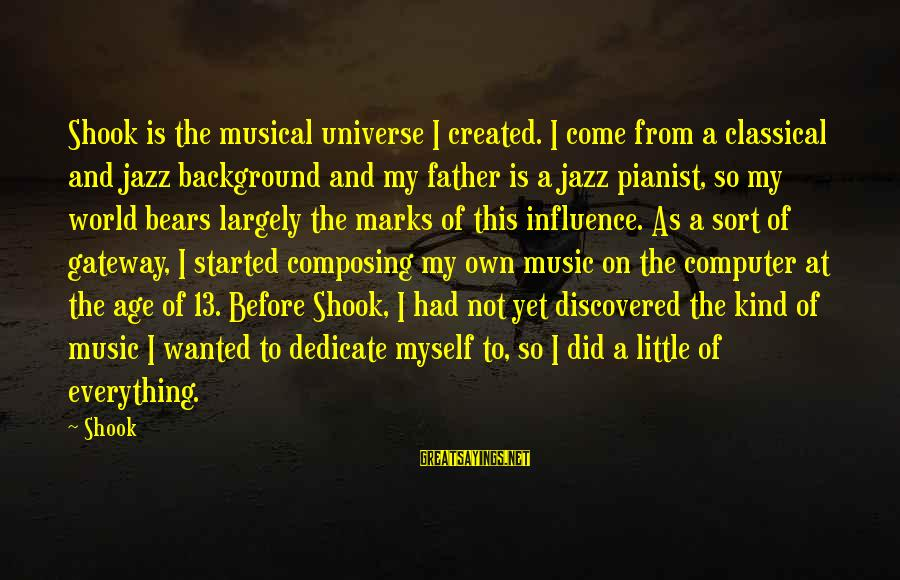 Pianist Sayings By Shook: Shook is the musical universe I created. I come from a classical and jazz background