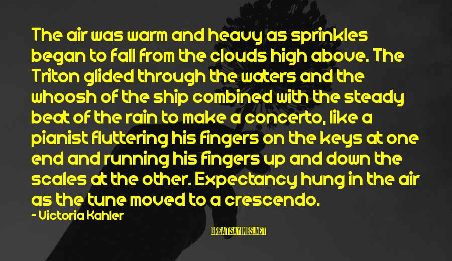 Pianist Sayings By Victoria Kahler: The air was warm and heavy as sprinkles began to fall from the clouds high