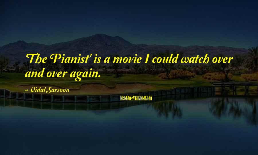 Pianist Sayings By Vidal Sassoon: 'The Pianist' is a movie I could watch over and over again.