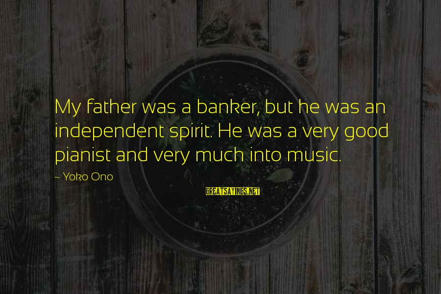 Pianist Sayings By Yoko Ono: My father was a banker, but he was an independent spirit. He was a very