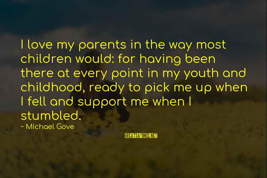 Pick Me Up Love Sayings By Michael Gove: I love my parents in the way most children would: for having been there at