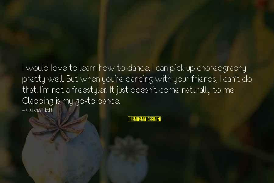 Pick Me Up Love Sayings By Olivia Holt: I would love to learn how to dance. I can pick up choreography pretty well.
