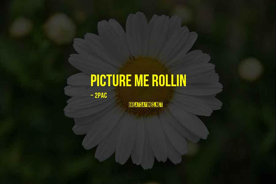 Picture Me Rollin Sayings By 2Pac: Picture me rollin